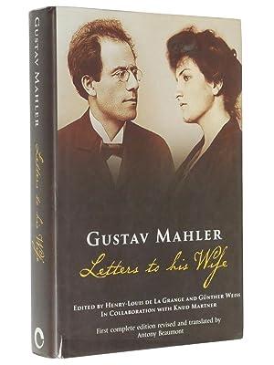 Gustav Mahler: Letters to His Wife: Mahler, Gustav; Edited by Henry-Louis de La Grange and Gunther ...