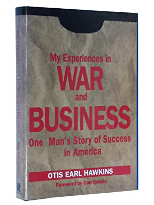 My Experiences in War and Business: One Man's Story of Success in America: Hawkins, Otis Earl;...