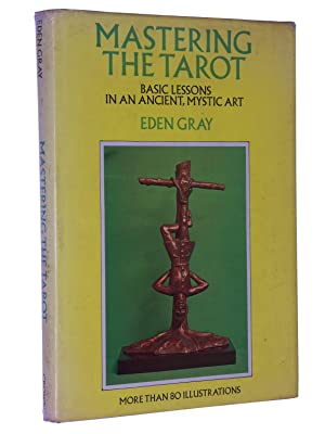 Mastering the Tarot: Basic Lessons in an Ancient, Mystic Art: Gray, Eden