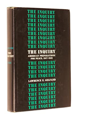 The Inquiry: American Preparations for Peace, 1917-1919: Gelfand, Lawrence E.