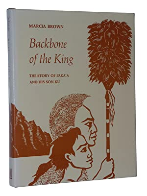 Backbone of the King: The Story of Paka'a and His Son Ku: Brown, Marcia