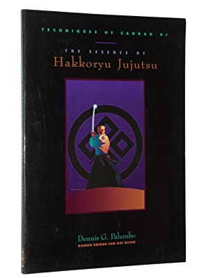 The Essence Of Hakkoryu Jujutsu: Techniques Of Sandan Gi: Palumbo, Dennis G.