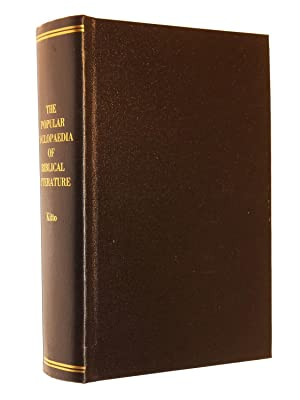 The Popular Cyclopaedia of Biblical Literature Condensed from the Larger Work: Kitto, John (...
