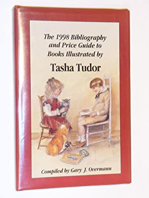 The 1998 Bibliography and Price Guide to Books Illustrated by Tasha Tudor: Overmann, Gary J. (...