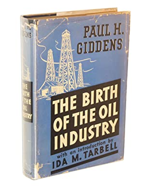 The Birth of the Oil Industry: Giddens, Paul H. (with an introduction by Ida M. Tarbell)