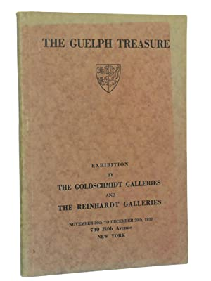 The Guelph Treasure: Catalogue of the Exhibition by The Goldschmidt Galleries and The Reinhardt ...
