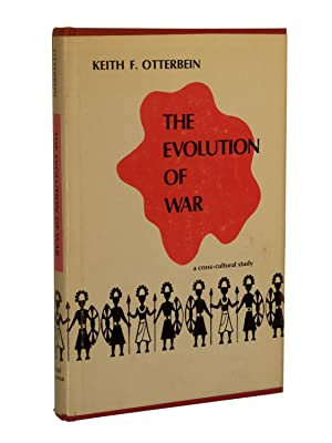 The Evolution of War: A Cross-Cultural Study: Otterbein, Keith F.; Foreword by Robert L. Carneiro