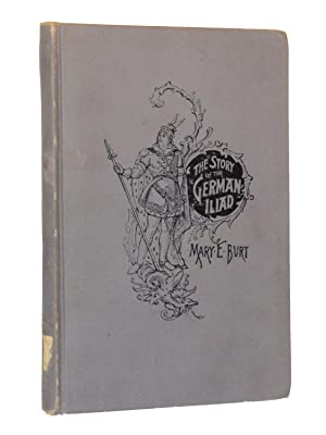 The Story of the German Iliad. A School Reader for the Sixth and Seventh Grades: Burt, Mary E.