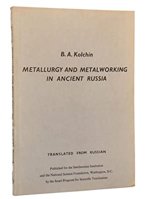 Metallurgy and Metalworking in Ancient Russia: Kolchin, B. A.