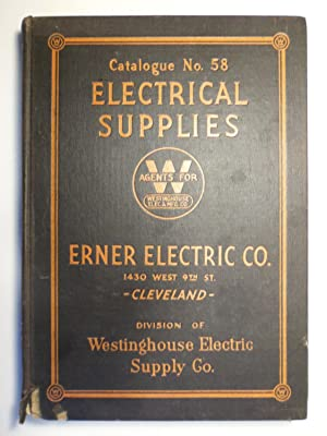 Catalogue No. 58 The Erner Electric Company, Division of Westinghouse Electric Supply Co.: Electric...