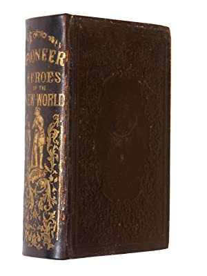 The Pioneer Heroes of the New World; From the Earliest Period (982) to the Present Time: Brownell, ...