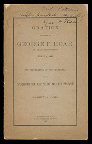 Oration Delivered by George F. Hoar, of Massachusetts, April 7, 1888, at the Celebration of the C...