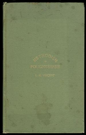 Methodism in Poughkeepsie and Vicinity. Its Rise and Progress from 1780 to 1892, with Sketches an...