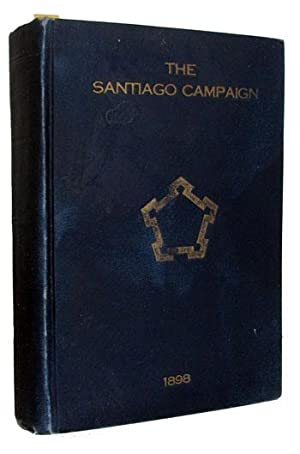 The Santiago Campaign. Reminiscences of the Operations: Various Authors