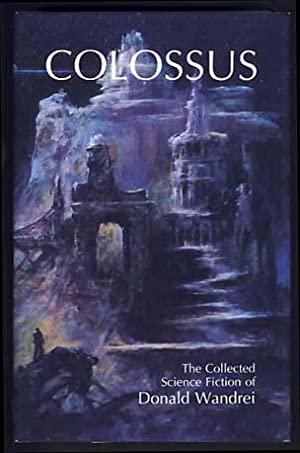 Colossus: The Collected Science Fiction of Donald: Wandrei, Donald