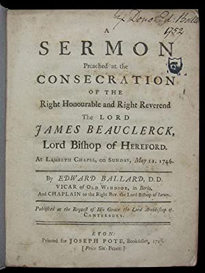 A Sermon Preached at the Consecration of the Right Honourable and Right Reverend the Lord James B...