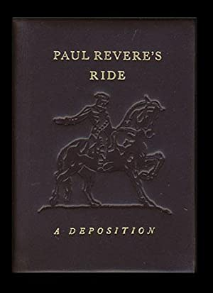 Paul Revere's Ride: A Deposition. The Personal Account by Revere of His Famous Ride