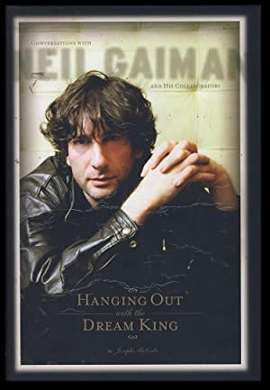 Hanging Out with the Dream King: Conversations with Neil Gaiman and His Collaborators. (Signed Li...