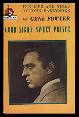 Good Night, Sweet Prince: The Life and Times of John Barrymore