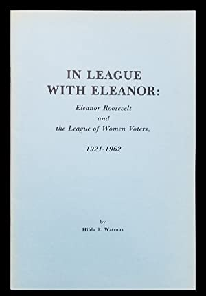 In League with Eleanor: Eleanor Roosevelt and the League of Women Voters, 1921-1962