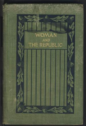 Woman and the Republic: A Survey of the Woman-Suffrage Movement in the United States and a Discus...