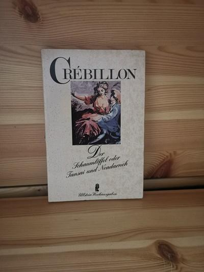 Der Schaumlöffel oder Tansai und Neadarneh eine: Crebillon:
