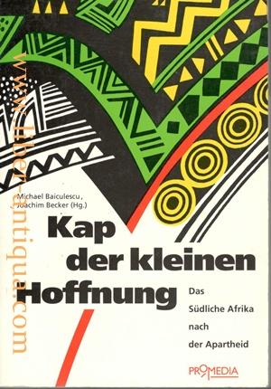 Kap der kleinen Hoffnung - Das Südliche Afrika nach der Apartheid: Baiculescu, Michael und ...