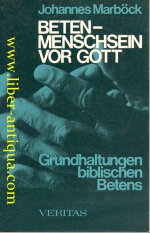 Beten - Menschsein vor Gott - Grundhaltung biblischen Betens: Marböck, Johannes: