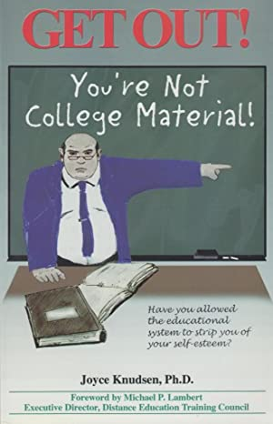 Get Out! You're Not College Material: Knudsen, Dr. Joyce