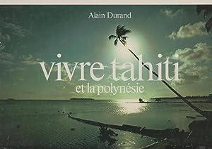 vivre tahiti et la polyn?sie: Durand, Alain