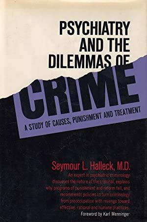 Psychiatry and the dilemmas of crime; a: Halleck, Seymour L.