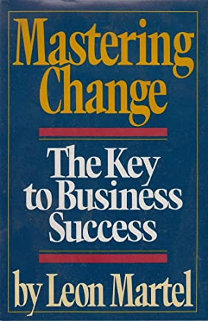 Mastering Change: The Key to Business Success: Martel, Leon