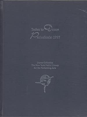 Index to Dance Periodicals: 1997 Dance Collection the New York Public Library for the Performing ...