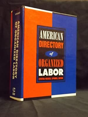 American Directory of Organized Labor: Unions, Locals, Agreements, and Employers