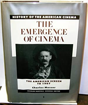 History of the American Cinema: The Emergence of the Cinema: The American Screen to 1907: Musser, ...