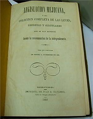 legislacion mejicana o sea coleccion completa de las leyes degretos y circulares que se han ...