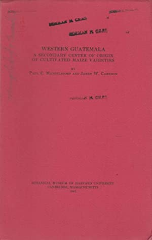 Western Guatemala: A Secondary Center of Origin of Cultivated Maize Varieties: Mangelsdorf, Paul C....