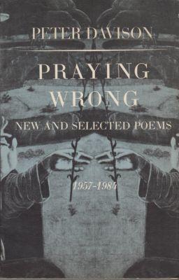 Praying wrong: New and selected poems, 1957-1984: Davison, Peter