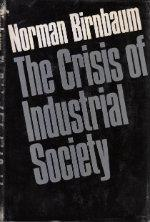 The Crisis of Industrial Society: Birnbaum, Norman