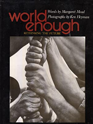 World Enough: Rethinking the Future: Mead, Margaret; Heyman, Photographer: Ken