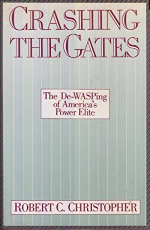 Crashing the Gates: The De-WASPing of America's Power Elite: Christopher, Robert C.