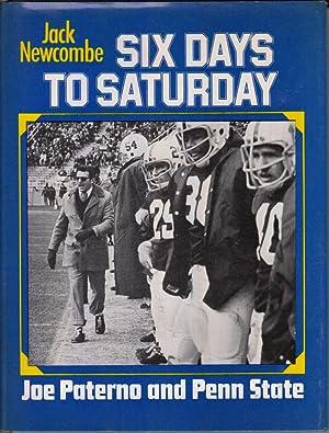 Six Days to Saturday: Joe Paterno and Penn State: Newcombe, Jack