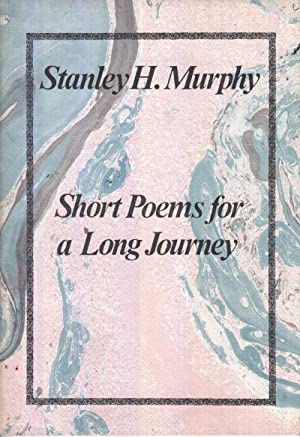 Short Poems for a Long Journey: Murphy, Stanley H.