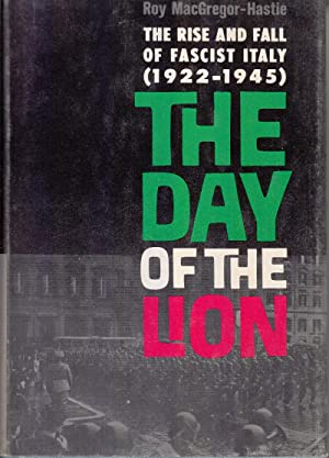 The Day of the Lion: The Rise and Fall of Fascist Italy (1922-1945): MacGregor-Hastie, Roy