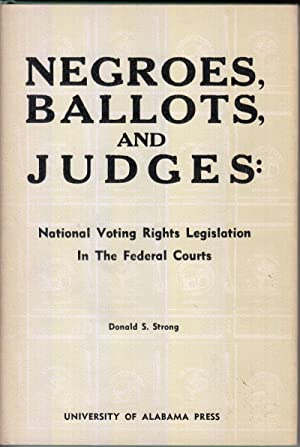 Negroes, Ballots, and Judges: National Voting Rights Legislation in the Federal Courts: Strong, ...