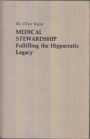 Medical Stewardship: Fulfilling the Hippocratic Legacy: Kepler, M. Oliver