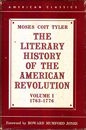 The Literary History of the American Revolution Volumes I and II: Tyler, Moses Coit