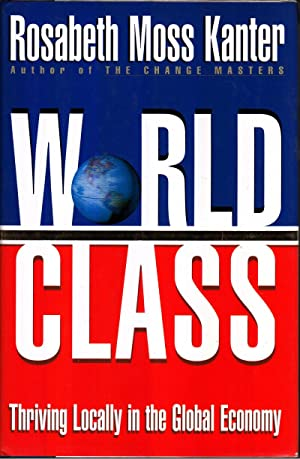 World Class: Thriving Locally in the Global Economy: Kanter, Rosabeth Moss
