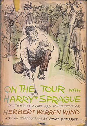 On the Tour with Harry Sprague: Letters of a Golf Pro to his Sponsor: Wind, Herbert Warren