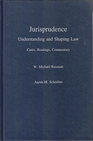 Jurisprudence: Understanding and Shaping Law - Cases, Readings, Commentary: Resiman, W. Michael; ...